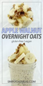Top view and side view of apple walnut overnight oats. Toppings include banana, apples and walnuts.