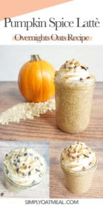 How to make pumpkin spice latte overnight oats. Collage of pumpkin spice latte overnight oatmeal photographs including top view, side view and whipped cream oatmeal topping.