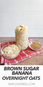 Single serving of brown sugar banana overnight oats in a tall glass jar. A prep bowl of rolled oats and brown sugar is on the sides.